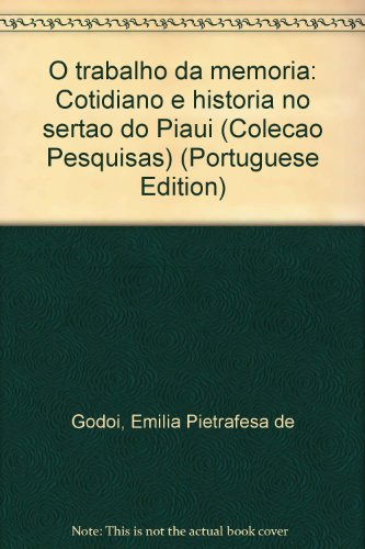 O trabalho da memória - Cotidiano e história no sertão do Piauí, livro de Emília Pietrafesa de Godoi