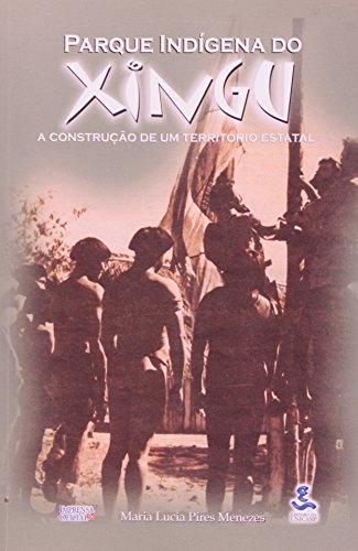 Parque Indígena do Xingu - a construção de um território estatal, livro de Maria Lúcia Pires Menezes