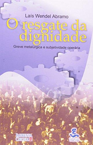 O resgate da dignidade - Greve metalúrgica e subjetividade operária, livro de Laís Wendel Abramo
