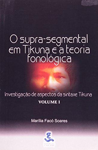 O supra-segmental em Tikuna e a teoria fonológica - Vol. I Investigação dos aspectos da sintaxe Tikuna, livro de Marília Facó Soares