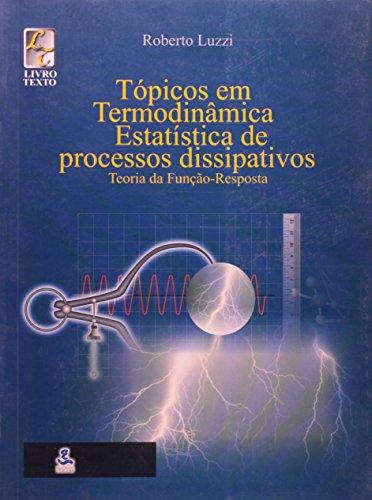 Tópicos em termodinâmica estatística e processos dissipativos - Teoria da Função-Resposta, livro de Roberto Luzzi