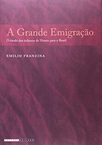 A grande emigração - O êxodo dos italianos do Vêneto para o Brasil, livro de Emilio Franzina