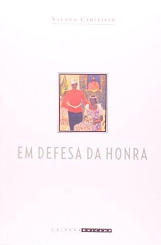 Em Defesa da Honra - Moralidade, modernidade e nação no Rio de Janeiro (1918-1940), livro de Sueann Caulfield