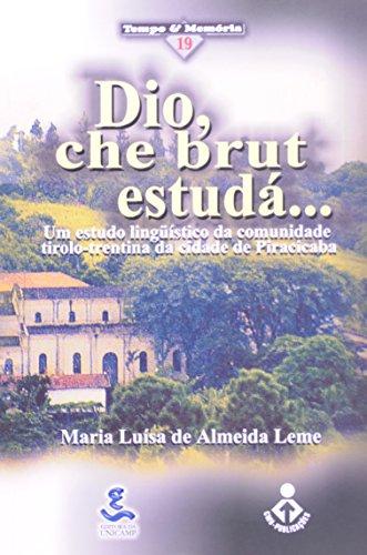 Dio, che brut estudá... Um estudo lingüístico da comunidade tirolo-trentina da cidade de Piracicaba, livro de Maria Luísa de Almeida Leme