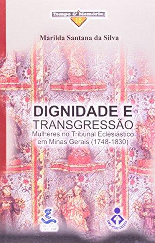Dignidade e Trangressão - Mulheres no Tribunal Eclesiástico em Minas Gerais (1748-1830), livro de Marilda Santana da Silva