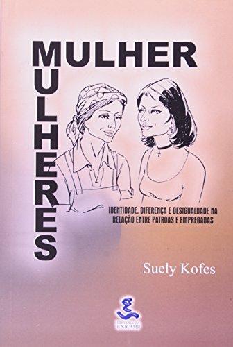 Mulher, Mulheres - Identidade, diferença e desigualdade na relação entre patroas e empregadas domésticas, livro de Suely Kofes