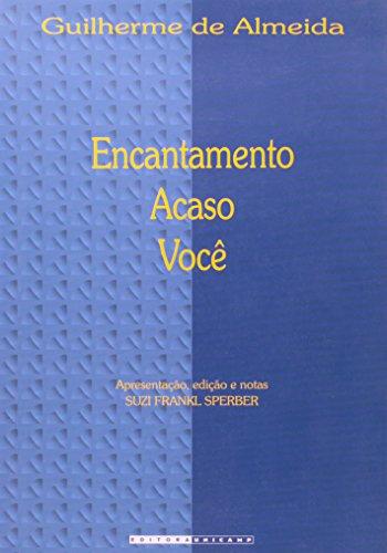 Encantamento, Acaso, Você - seguidos dos haicais completos, livro de Guilherme de Almeida, Suzi Frankl Sperber