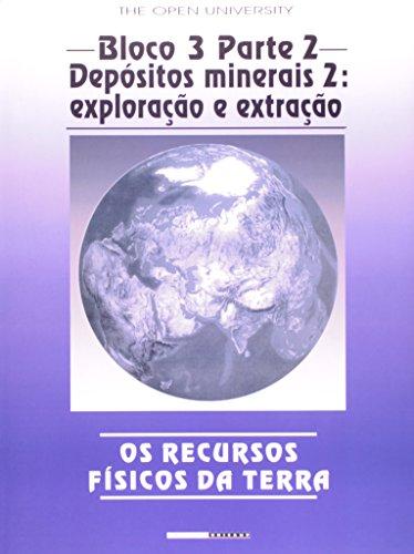 Os recursos físicos da terra - Bloco 3 - Parte II - Depósitos minerais 2: exploração e extração, livro de Geoff Brown e outros