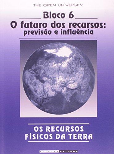 Os recursos físicos da terra - Bloco 6 - O futuro dos recursos: previsão e influência, livro de The Open University, Geoff Brown e outros