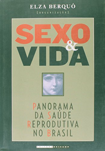Sexo e Vida - Panorama da saúde reprodutiva no Brasil, livro de Elza Berquó (Org.)
