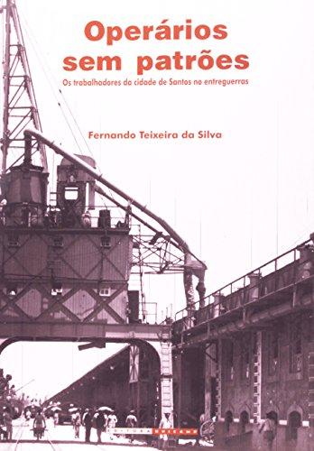 Operários sem patrões - Os trabalhadores da cidade de Santos no entreguerras, livro de Fernando Teixeira da Silva