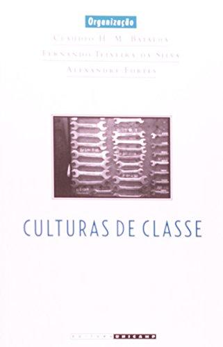 Culturas de Classe - identidade e diversidade na formação do operariado, livro de Claudio H. M. Batalha, Fernando Teixeira da Silva, Alexandre Fortes (Orgs.)