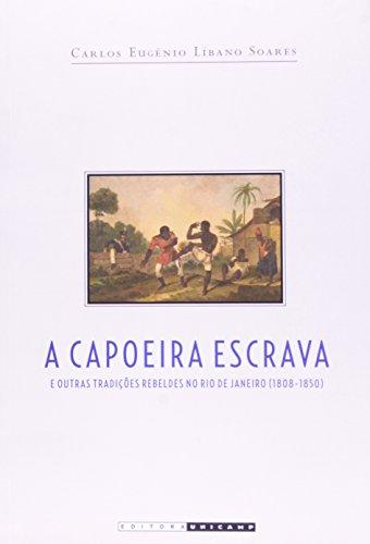 A capoeira escrava e outras tradições rebeldes no Rio de Janeiro (1808-1850), livro de Carlos Eugênio Líbano Soares