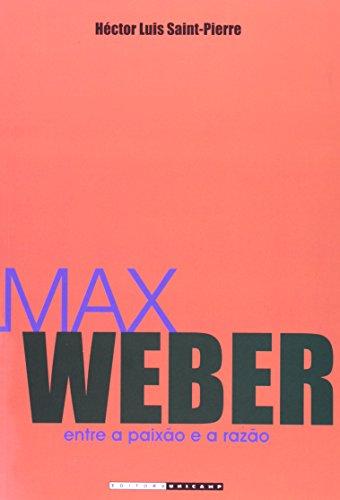 Max Weber - Entre a paixão e a razão, livro de Héctor Luis Saint-Pierre