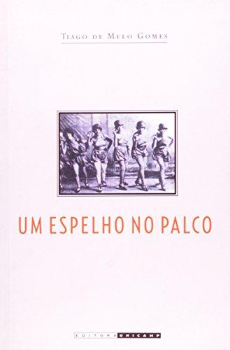 Um espelho no palco - Identidades sociais e massificação da cultura no teatro de revista dos anos 1920, livro de Tiago de Melo Gomes