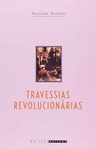 Travessias revolucionárias - Idéias e militantes sindicalistas em São Paulo e na Itália (1890-1945), livro de Edilene Toledo