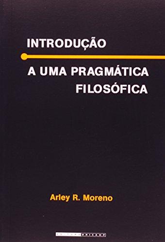 Introdução a uma pragmática filosófica - De uma concepção de filosofia como atividade terapêutica a uma filosofia da linguagem, livro de Arley R. Moreno