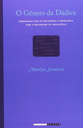 O Gênero da Dádiva - Problemas com as mulheres e problemas com a sociedade na Melanésia, livro de Marilyn Strathern