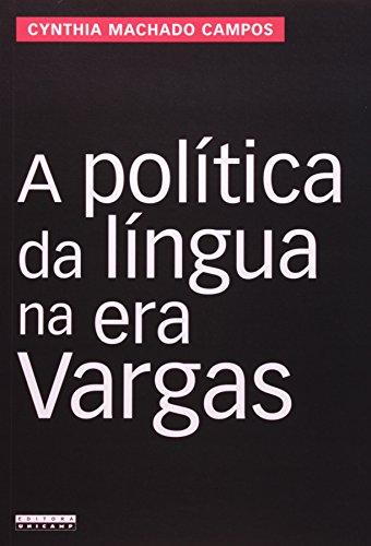 A política da língua na era Vargas - Proibição do falar alemão e resistências no Sul do Brasil, livro de Cynthia Machado Campos