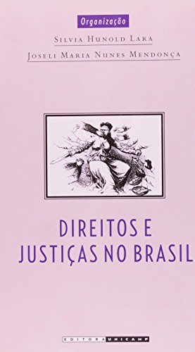 Direitos e Justiças no Brasil - Ensaios de História Social, livro de Joseli Maria Nunes Mendonça, Silvia Hunold Lara (Orgs.)