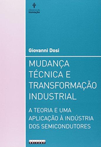 Mudança Técnica e Transformação Industrial - A Teoria e uma aplicação à indústria dos semicondutores, livro de Giovanni Dosi