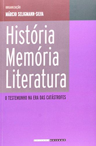 História, memória, literatura - O testemunho na Era das Catástrofes, livro de Márcio Seligmann-Silva (Org.)