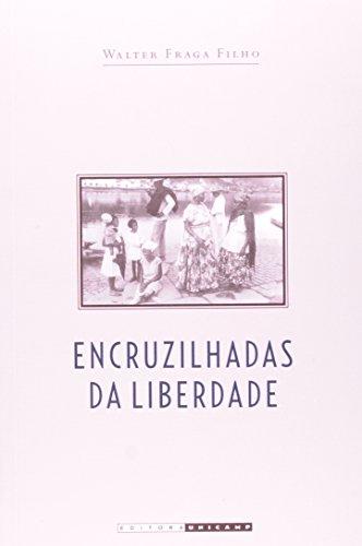 Encruzilhadas da Liberdade - Histórias de escravos e libertos na Bahia (1870-1910), livro de Walter Fraga Filho