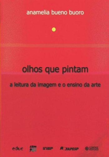 Olhos que pintam - a leitura da imagem e o ensino da arte, livro de BUORO, ANAMELIA BUENO
