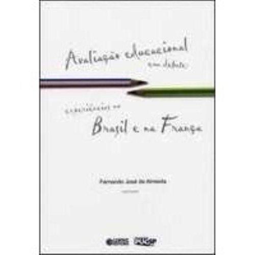 Avaliação educacional em debate - experiências no Brasil e na França, livro de ALMEIDA, FERNANDO JOSE DE