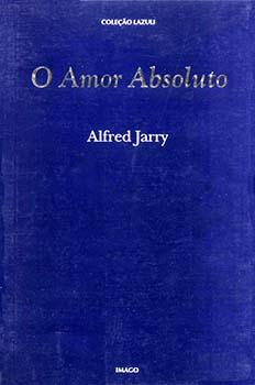 O amor absoluto, livro de Alfred Jarry