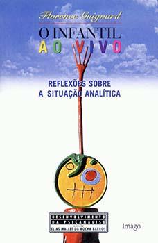 O infantil ao vivo - Reflexões sobre a situação analítica, livro de Elias Mallet da Rocha Barros, Florence Guignard