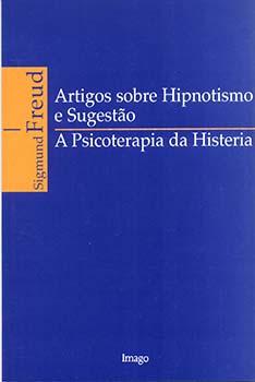 Artigos sobre hipnotismo e sugestão - A psicoterapia da histeria, livro de Sigmund Freud