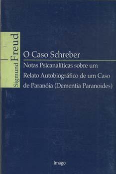 O caso Schreber - Notas psicanalíticas sobre um relato autobiográfico de um caso de paranóia (dementia paranoides), livro de Sigmund Freud