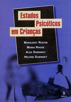 Estados psicóticos em crianças, livro de Alex Dubinsky, Hélène Dubinsky, Maria Rhode, Margaret Rustin