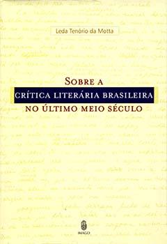 Sobre a crítica literária brasileira no último meio século, livro de Leda Tenório da Motta