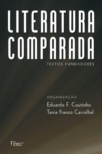 LITERATURA COMPARADA - TEXTOS FUNDADORES, livro de COUTINHO, EDUARDO DE FARIA; CARVALHAL, TANIA FRANCO