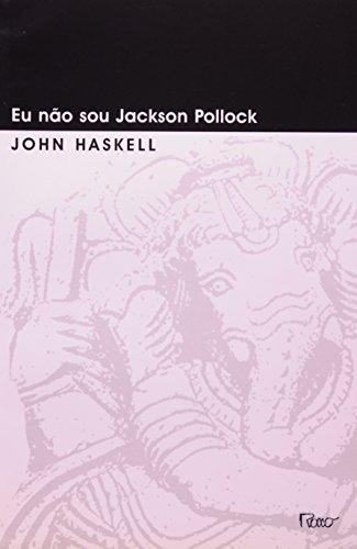 EU NAO SOU JACKSON POLLOCK, livro de HASKELL, JOHN