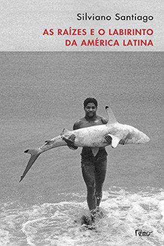 RAIZES E O LABIRINTO DA AMERICA LATINA, AS, livro de SANTIAGO, SILVIANO