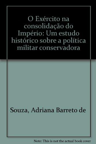 O EXÉRCITO NA CONSOLIDAÇÃO DO IMPÉRIO, livro de Adriana Barreto de Souza