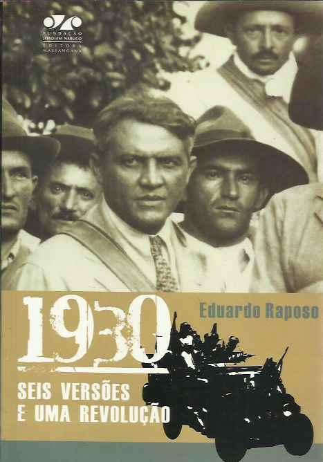 1930: seis versões e uma revolução - História oral da política paraibana (1889-1940), livro de Eduardo Raposo