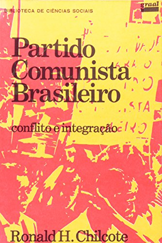 PARTIDO COMUNISTA BRASILEIRO - CONFLITO E INTEGRAC, livro de RONALD H. CHILCOTE