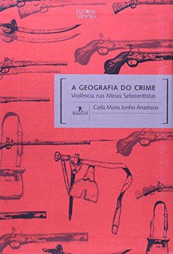 GEOGRAFIA DO CRIME, A - VIOLENCIA NAS MINAS SETECENTISTAS, livro de ANASTASIA, CARLA MARIA JUNHO
