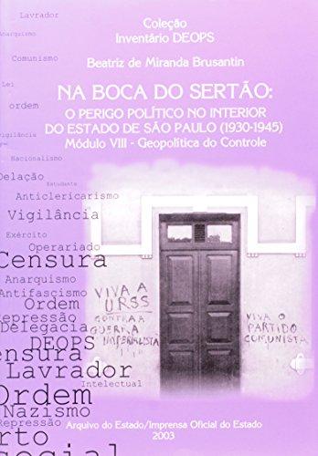 Boca do Sertão, Na: O Perigo Político no Interior do Estado de São Paulo (1930 - 1945) - Inventário Deops Mod VIII - Geopolítica do Controle, livro de BRUSANTIN, Beatriz de Miranda