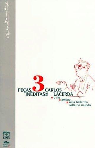 Três (3) Peças Inéditas: o Rio, Amapá, uma Bailarina Solta no Mundo, livro de LACERDA, Carlos