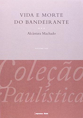 Vida e Morte do Bandeirante - Col. Paulística - vol. 1 - vol XIII, livro de MACHADO, Alcântara