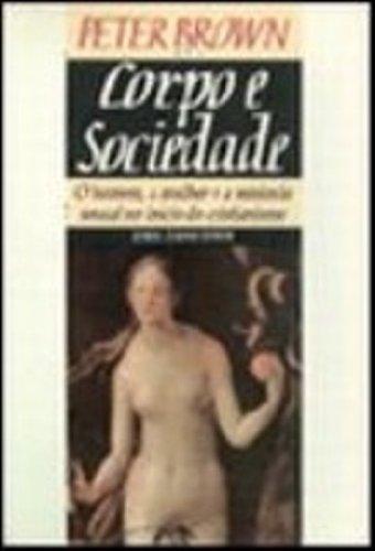 Corpo e Sociedade - O homem, a mulher e a renúncia sexual no início do cristianismo, livro de Peter Brown