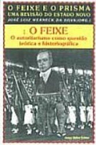 O Feixe e o Prisma - Uma revisão do Estado Novo, livro de José Luiz Werneck da Silva