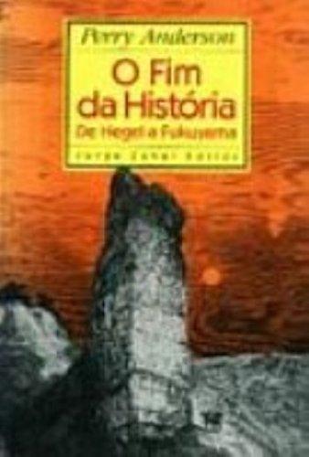 O Fim da História - De Hegel a Fukuyama, livro de Perry Anderson