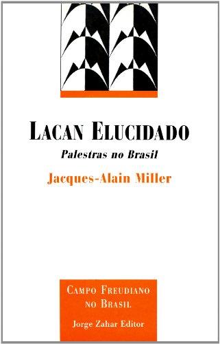 Lacan Elucidado - Palestras no Brasil, livro de Jacques-Alain Miller