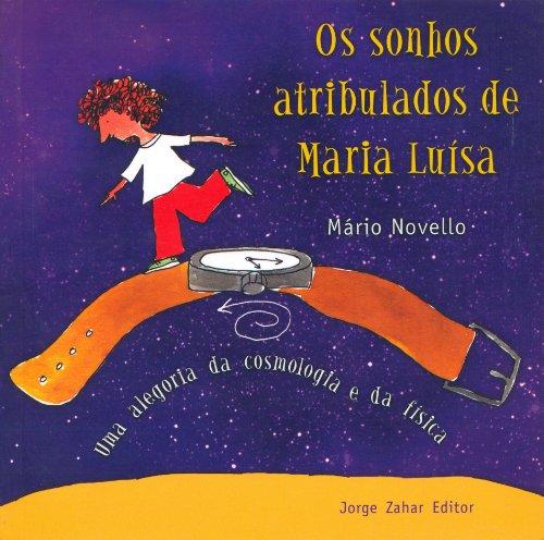 Os Sonhos Atribulados de Maria Luísa - Uma alegoria da cosmologia e da física, livro de Mario Novello